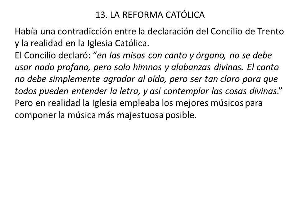13. LA REFORMA CATÓLICA Había una contradicción entre la declaración del Concilio de Trento y la realidad en la Iglesia Católica.