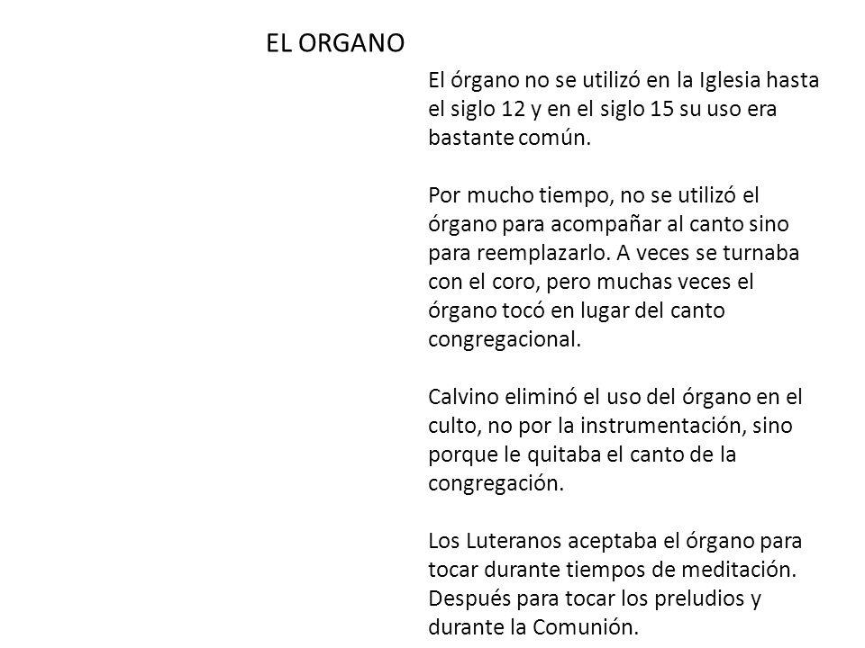 EL ORGANO El órgano no se utilizó en la Iglesia hasta el siglo 12 y en el siglo 15 su uso era bastante común.