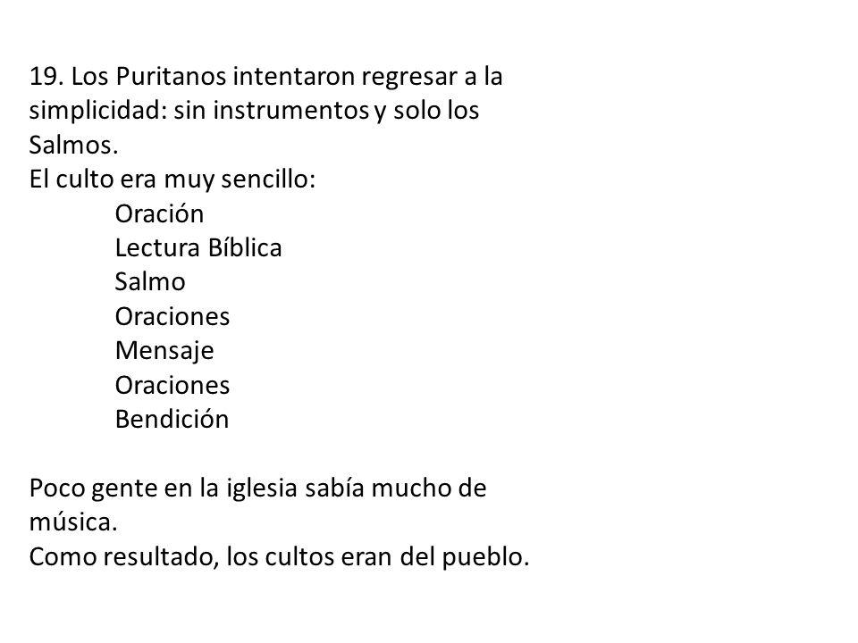 19. Los Puritanos intentaron regresar a la simplicidad: sin instrumentos y solo los Salmos.