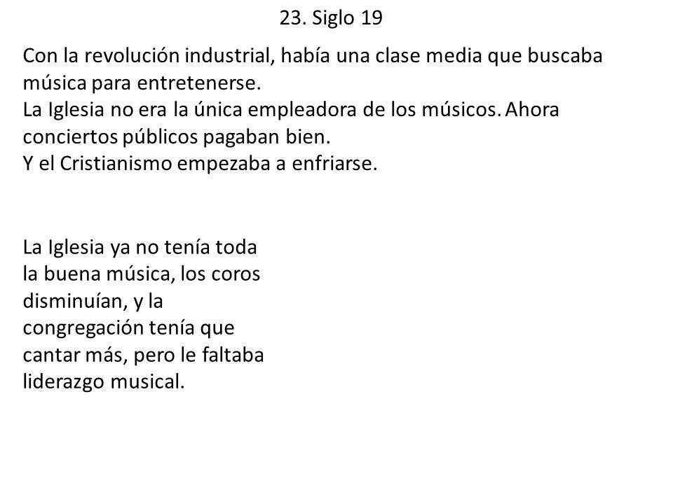 23. Siglo 19 Con la revolución industrial, había una clase media que buscaba música para entretenerse.