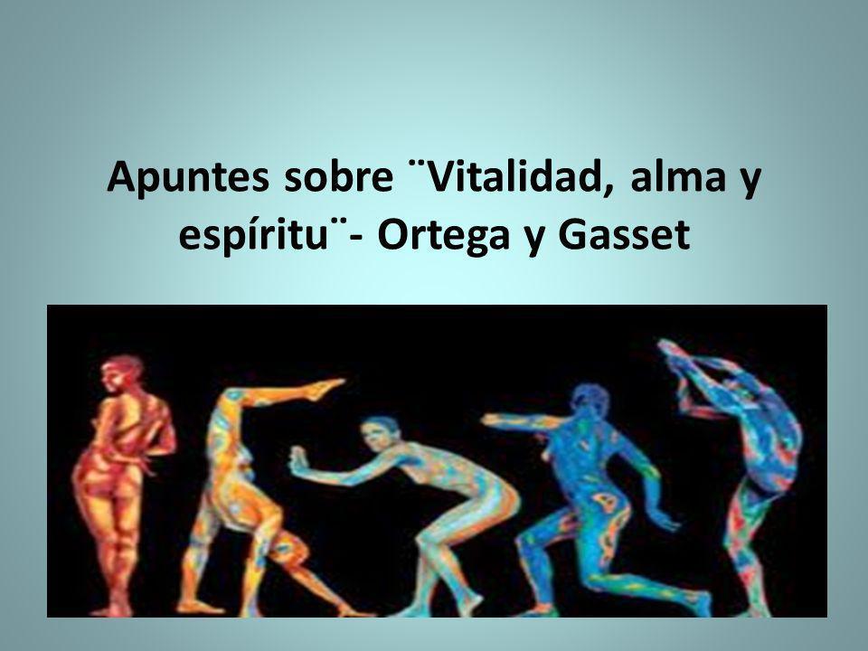 Apuntes sobre ¨Vitalidad, alma y espíritu¨- Ortega y Gasset