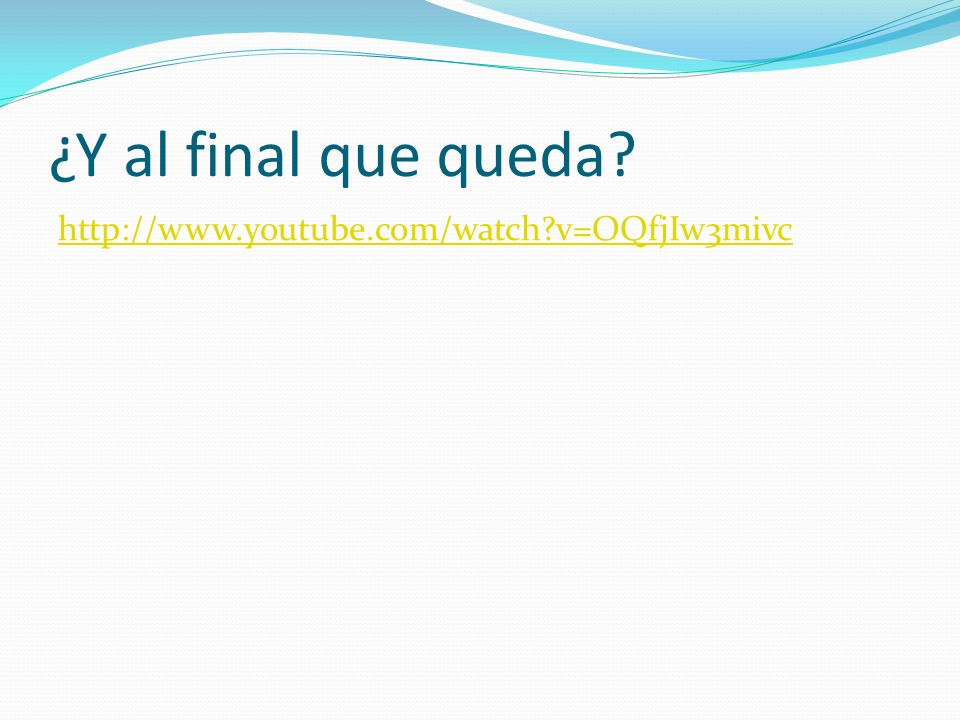 ¿Y al final que queda http://www.youtube.com/watch v=OQfjIw3mivc