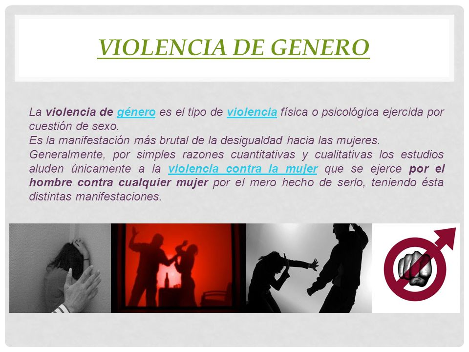 VIOLENCIA de genero La violencia de género es el tipo de violencia física o psicológica ejercida por cuestión de sexo.