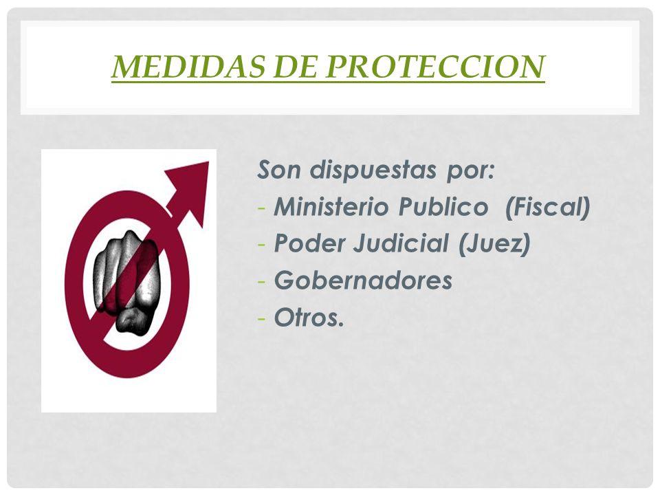 MEDIDAS DE PROTECCION Son dispuestas por: Ministerio Publico (Fiscal)