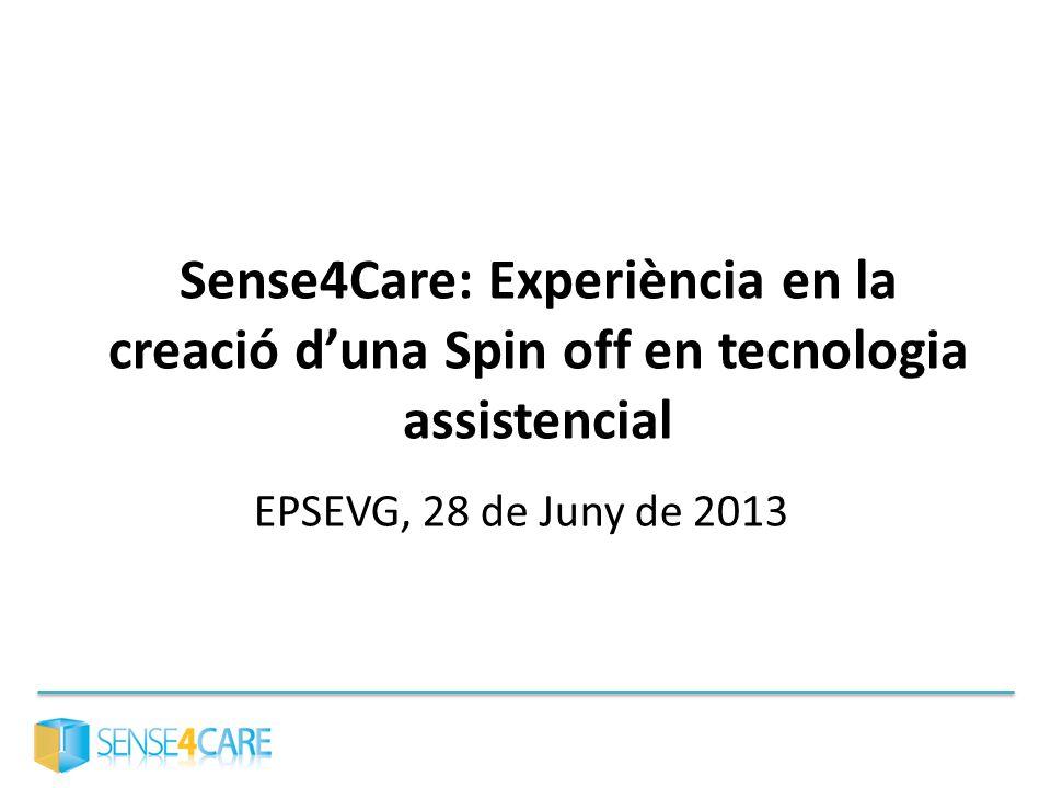 Sense4Care: Experiència en la creació d'una Spin off en tecnologia assistencial