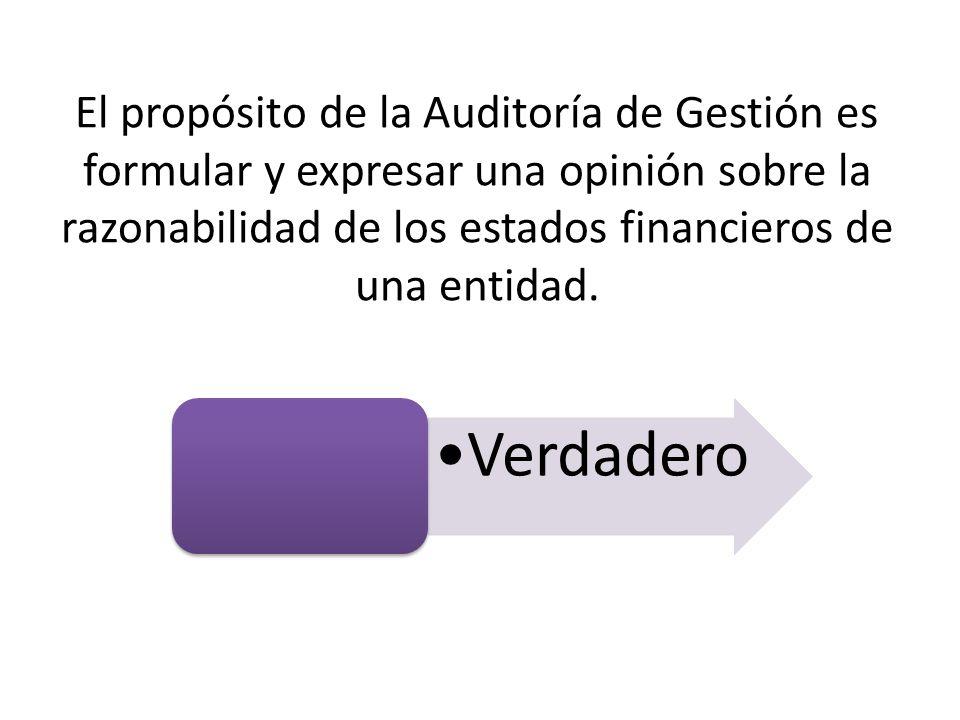 El propósito de la Auditoría de Gestión es formular y expresar una opinión sobre la razonabilidad de los estados financieros de una entidad.