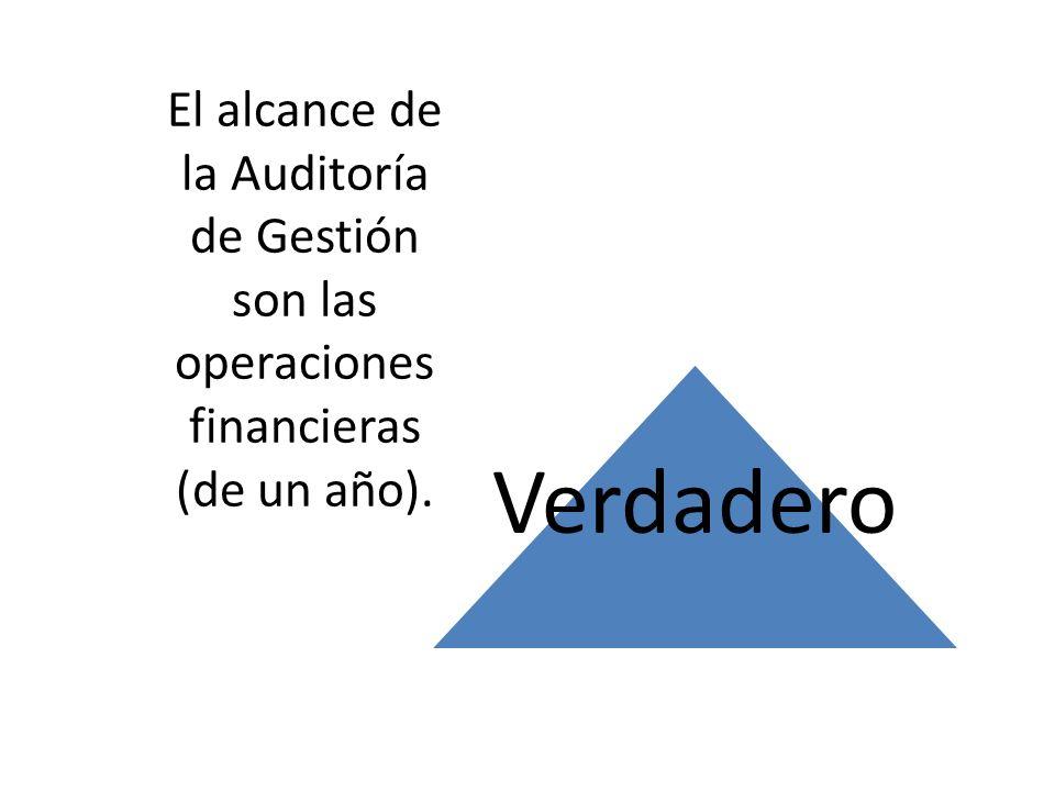 El alcance de la Auditoría de Gestión son las operaciones financieras (de un año).