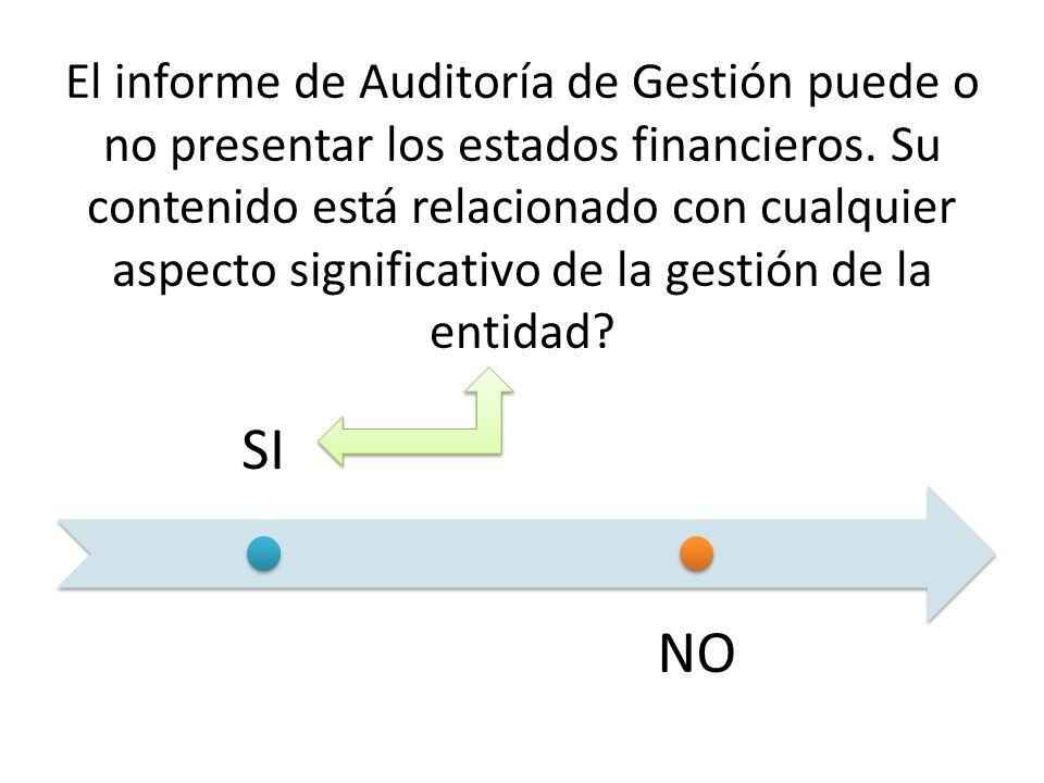 El informe de Auditoría de Gestión puede o no presentar los estados financieros. Su contenido está relacionado con cualquier aspecto significativo de la gestión de la entidad