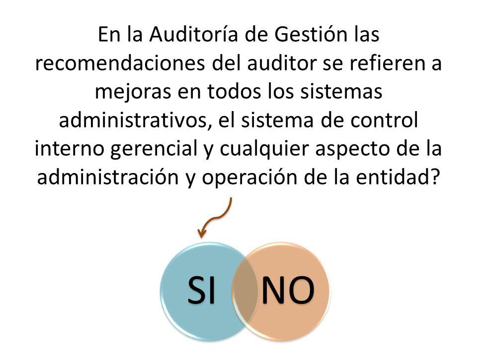 En la Auditoría de Gestión las recomendaciones del auditor se refieren a mejoras en todos los sistemas administrativos, el sistema de control interno gerencial y cualquier aspecto de la administración y operación de la entidad