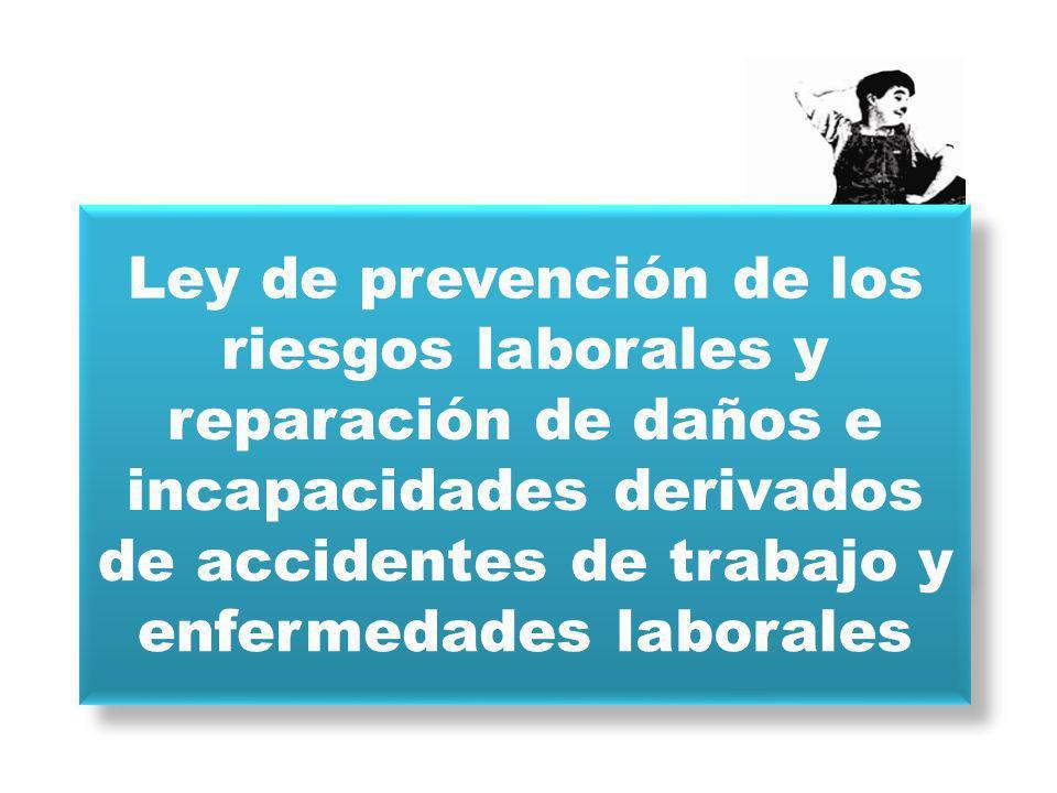 Ley de prevención de los riesgos laborales y reparación de daños e incapacidades derivados de accidentes de trabajo y enfermedades laborales