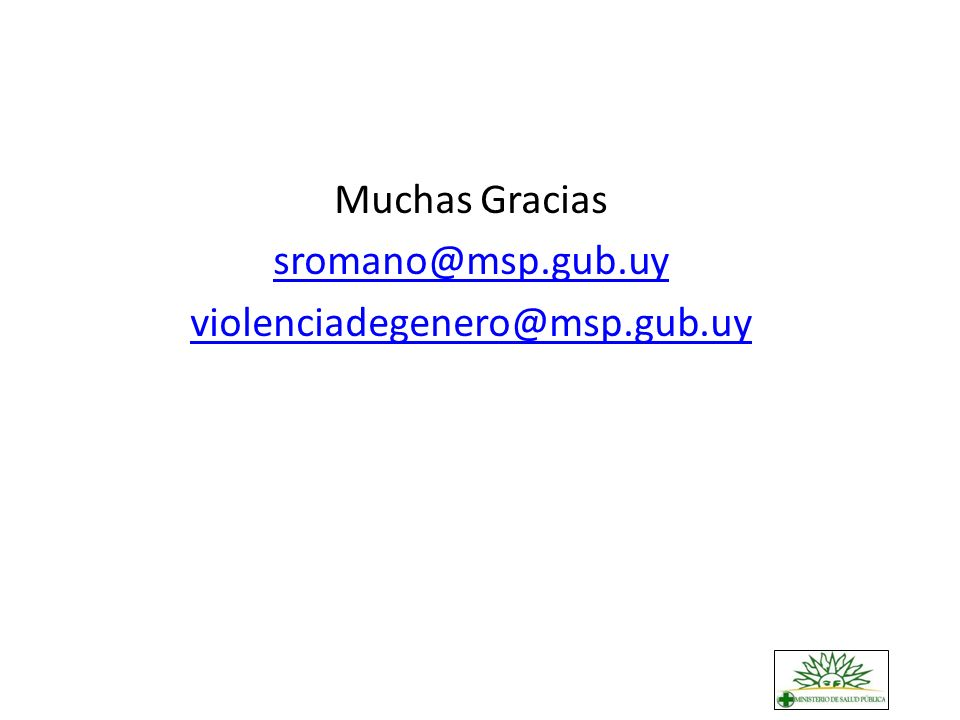 Muchas Gracias sromano@msp.gub.uy violenciadegenero@msp.gub.uy