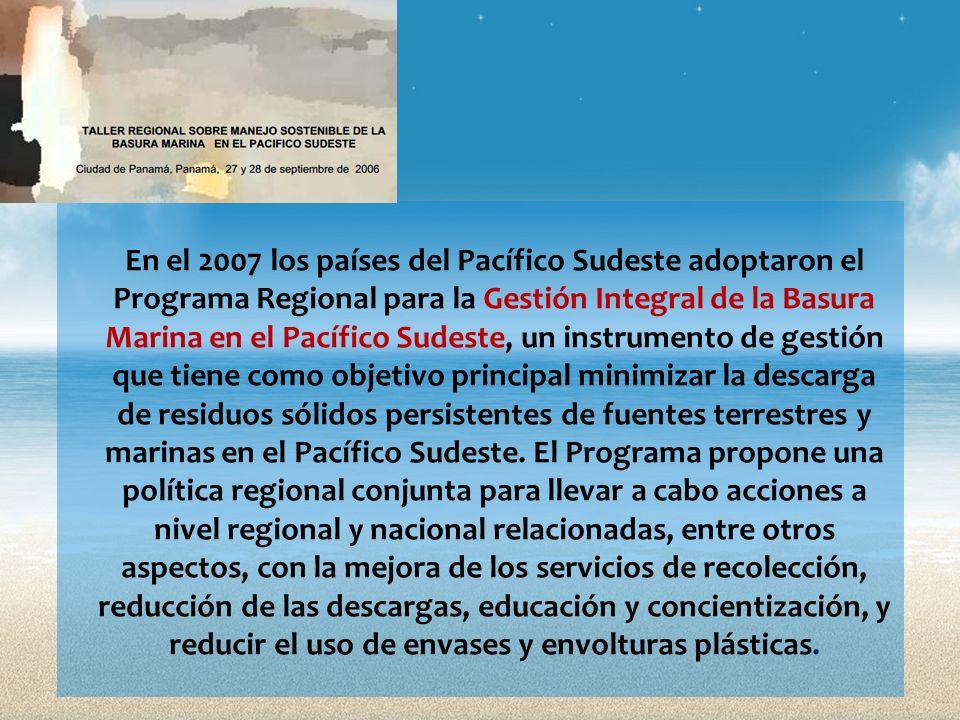 En el 2007 los países del Pacífico Sudeste adoptaron el Programa Regional para la Gestión Integral de la Basura Marina en el Pacífico Sudeste, un instrumento de gestión que tiene como objetivo principal minimizar la descarga de residuos sólidos persistentes de fuentes terrestres y marinas en el Pacífico Sudeste.