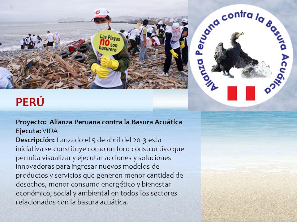 PERÚ Proyecto: Alianza Peruana contra la Basura Acuática Ejecuta: VIDA