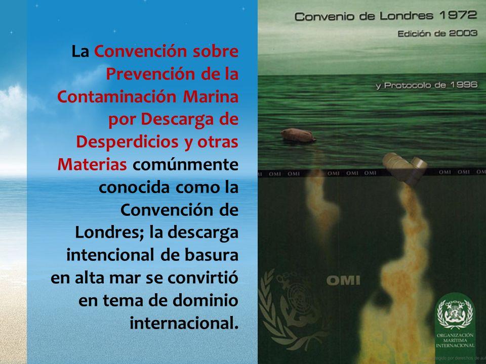 La Convención sobre Prevención de la Contaminación Marina por Descarga de Desperdicios y otras Materias comúnmente conocida como la Convención de Londres; la descarga intencional de basura en alta mar se convirtió en tema de dominio internacional.