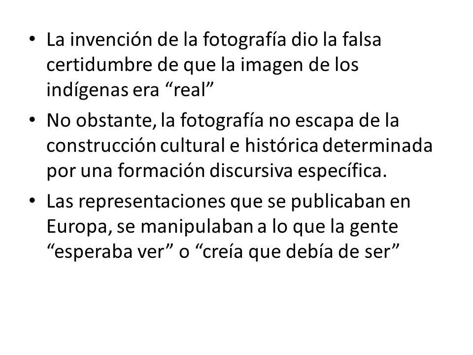 La invención de la fotografía dio la falsa certidumbre de que la imagen de los indígenas era real