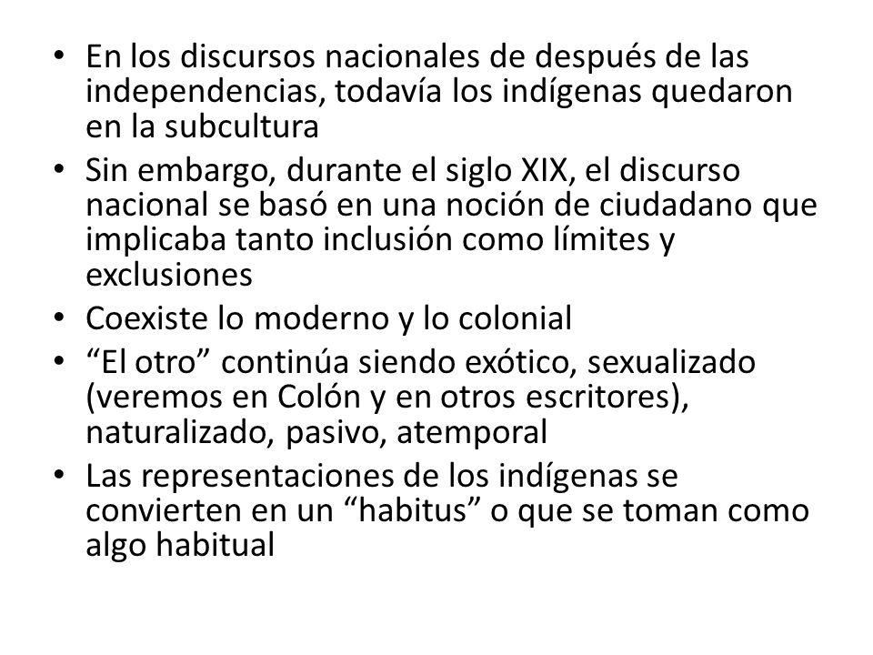 En los discursos nacionales de después de las independencias, todavía los indígenas quedaron en la subcultura