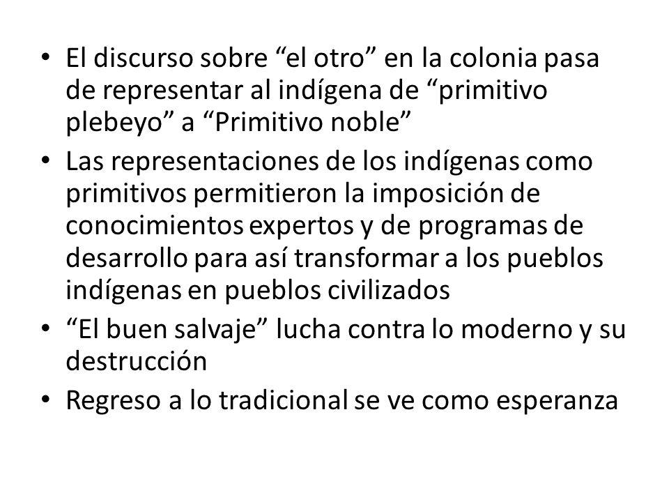 El discurso sobre el otro en la colonia pasa de representar al indígena de primitivo plebeyo a Primitivo noble