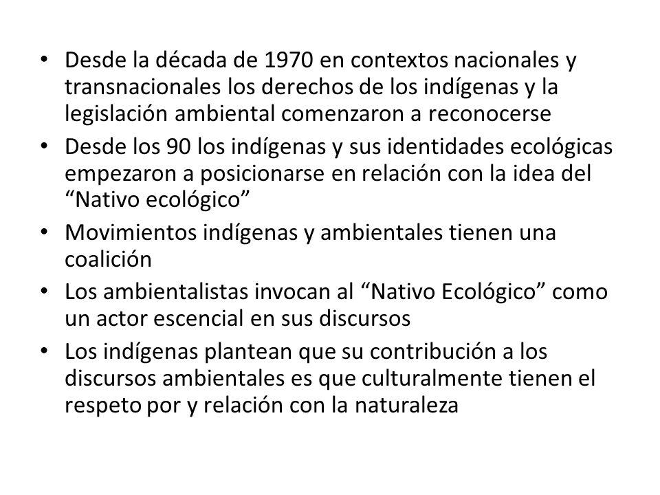 Desde la década de 1970 en contextos nacionales y transnacionales los derechos de los indígenas y la legislación ambiental comenzaron a reconocerse