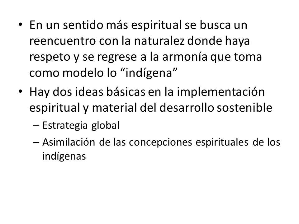 En un sentido más espiritual se busca un reencuentro con la naturalez donde haya respeto y se regrese a la armonía que toma como modelo lo indígena