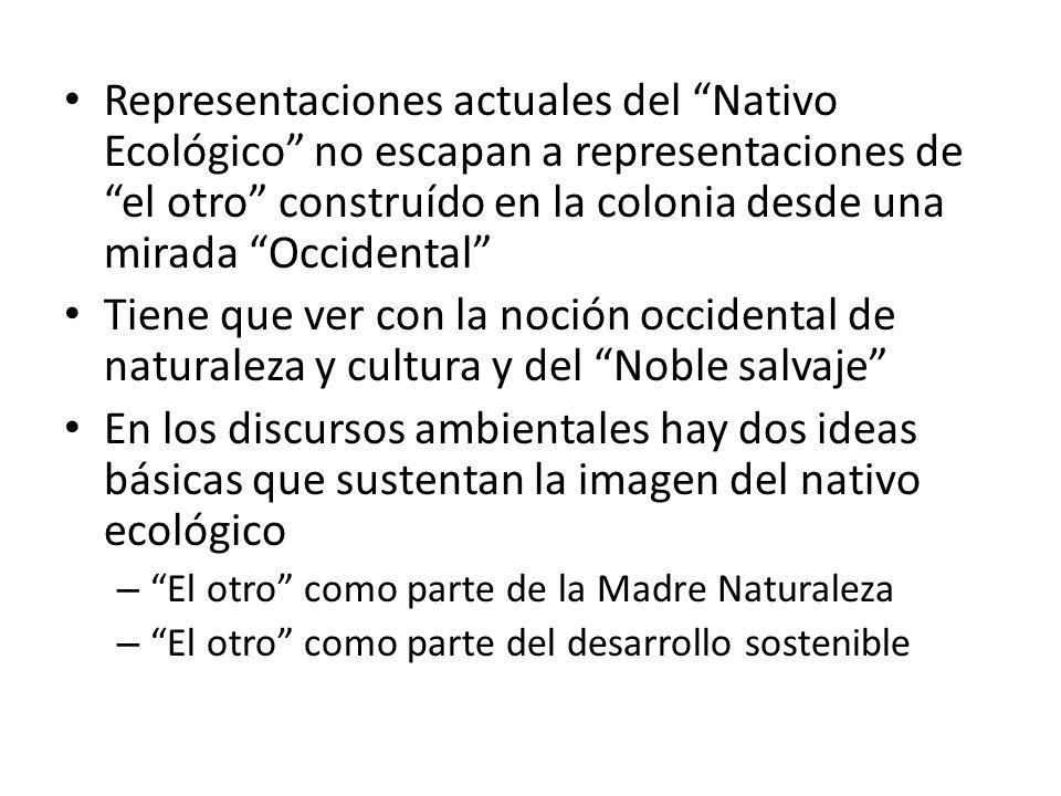Representaciones actuales del Nativo Ecológico no escapan a representaciones de el otro construído en la colonia desde una mirada Occidental