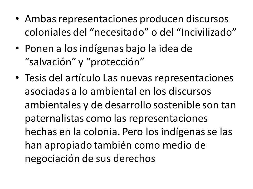 Ambas representaciones producen discursos coloniales del necesitado o del Incivilizado