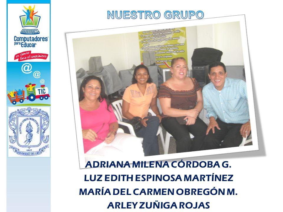 NUESTRO GRUPO ADRIANA MILENA CÓRDOBA G. LUZ EDITH ESPINOSA MARTÍNEZ MARÍA DEL CARMEN OBREGÓN M.