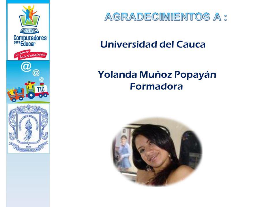 AGRADECIMIENTOS A : Universidad del Cauca Yolanda Muñoz Popayán