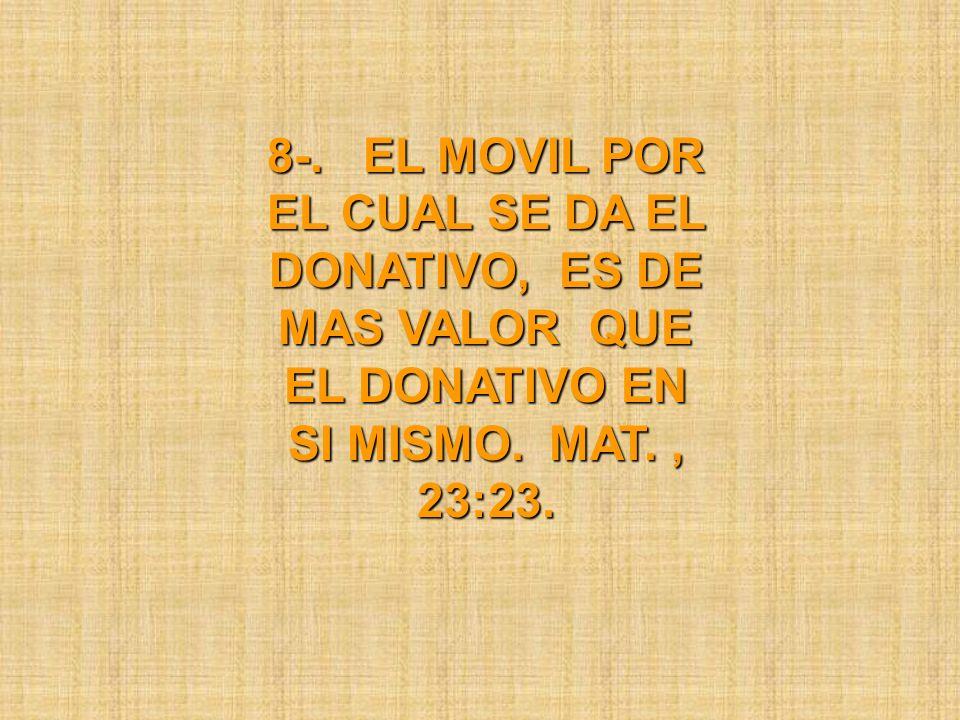 8-. EL MOVIL POR EL CUAL SE DA EL DONATIVO, ES DE MAS VALOR QUE EL DONATIVO EN SI MISMO.
