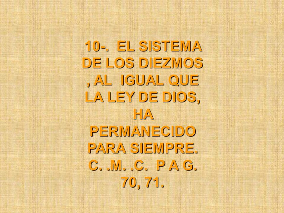 10-. EL SISTEMA DE LOS DIEZMOS , AL IGUAL QUE LA LEY DE DIOS, HA PERMANECIDO PARA SIEMPRE.
