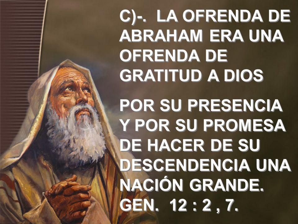 C)-. LA OFRENDA DE ABRAHAM ERA UNA OFRENDA DE GRATITUD A DIOS