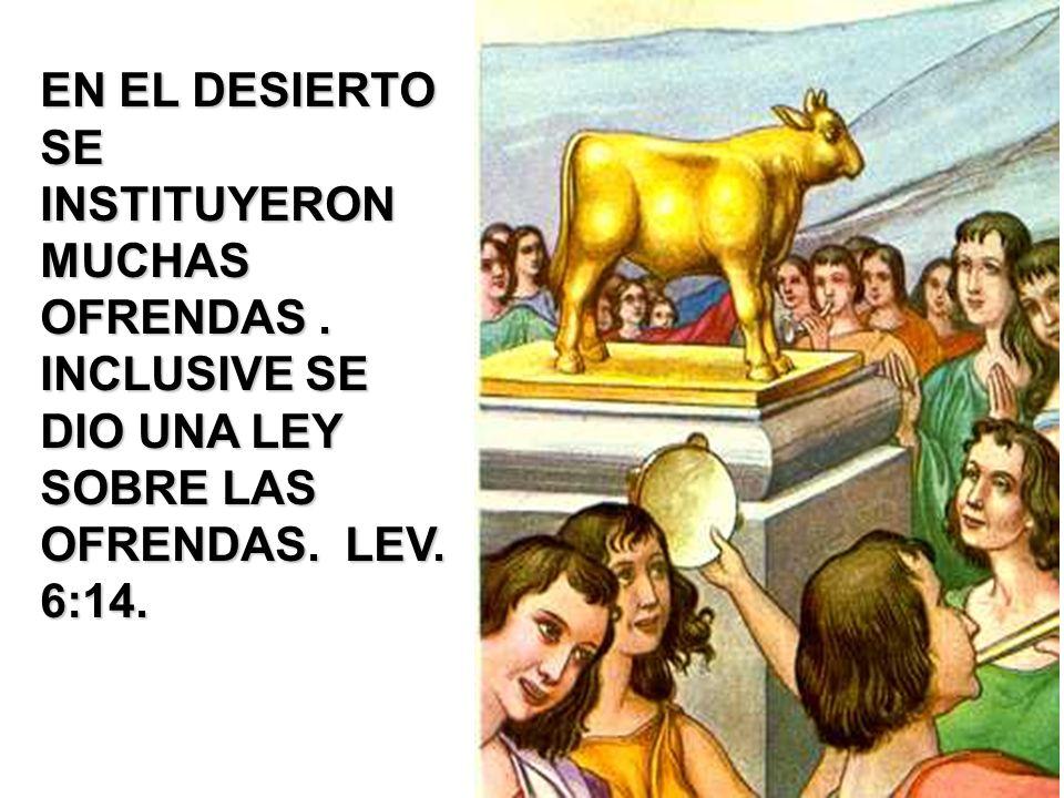 EN EL DESIERTO SE INSTITUYERON MUCHAS OFRENDAS