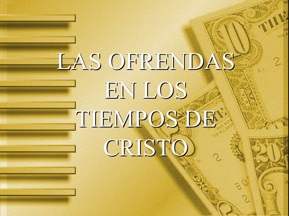 LAS OFRENDAS EN LOS TIEMPOS DE CRISTO