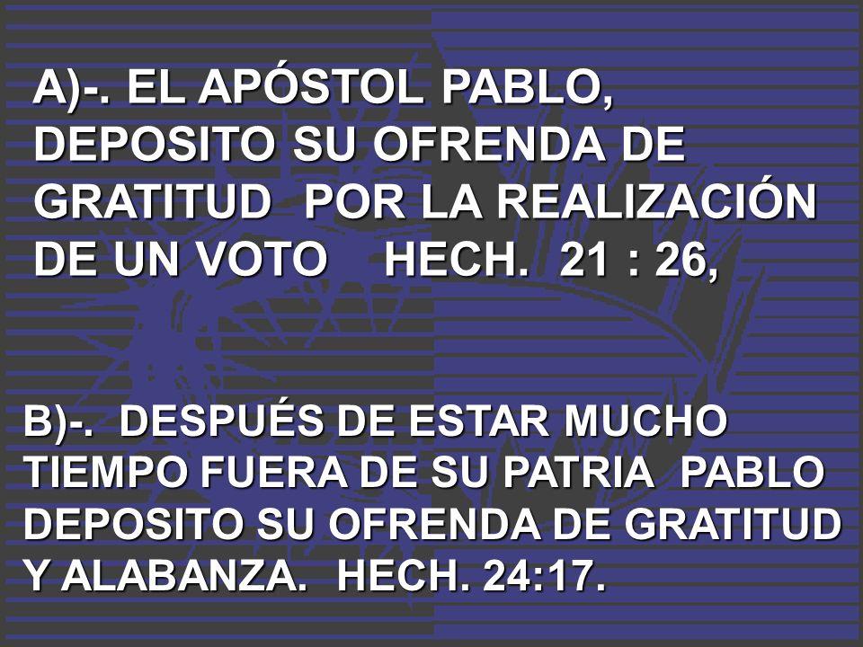 A)-. EL APÓSTOL PABLO, DEPOSITO SU OFRENDA DE GRATITUD POR LA REALIZACIÓN DE UN VOTO HECH. 21 : 26,