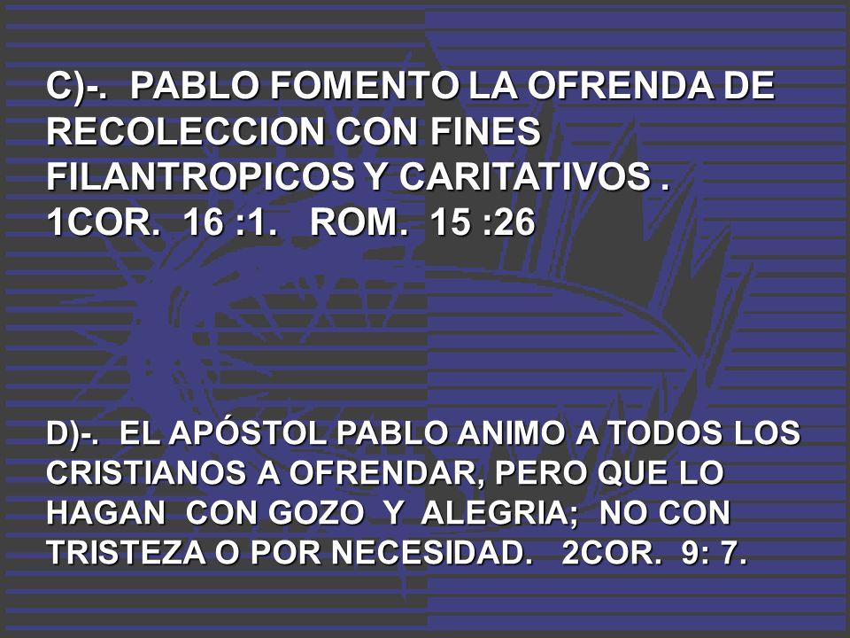 C)-. PABLO FOMENTO LA OFRENDA DE RECOLECCION CON FINES FILANTROPICOS Y CARITATIVOS . 1COR. 16 :1. ROM. 15 :26