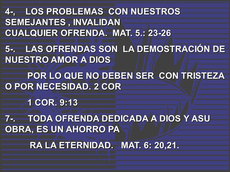 4-, LOS PROBLEMAS CON NUESTROS SEMEJANTES , INVALIDAN CUALQUIER OFRENDA. MAT. 5.: 23-26