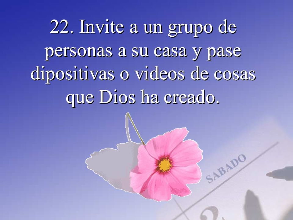 22. Invite a un grupo de personas a su casa y pase dipositivas o videos de cosas que Dios ha creado.