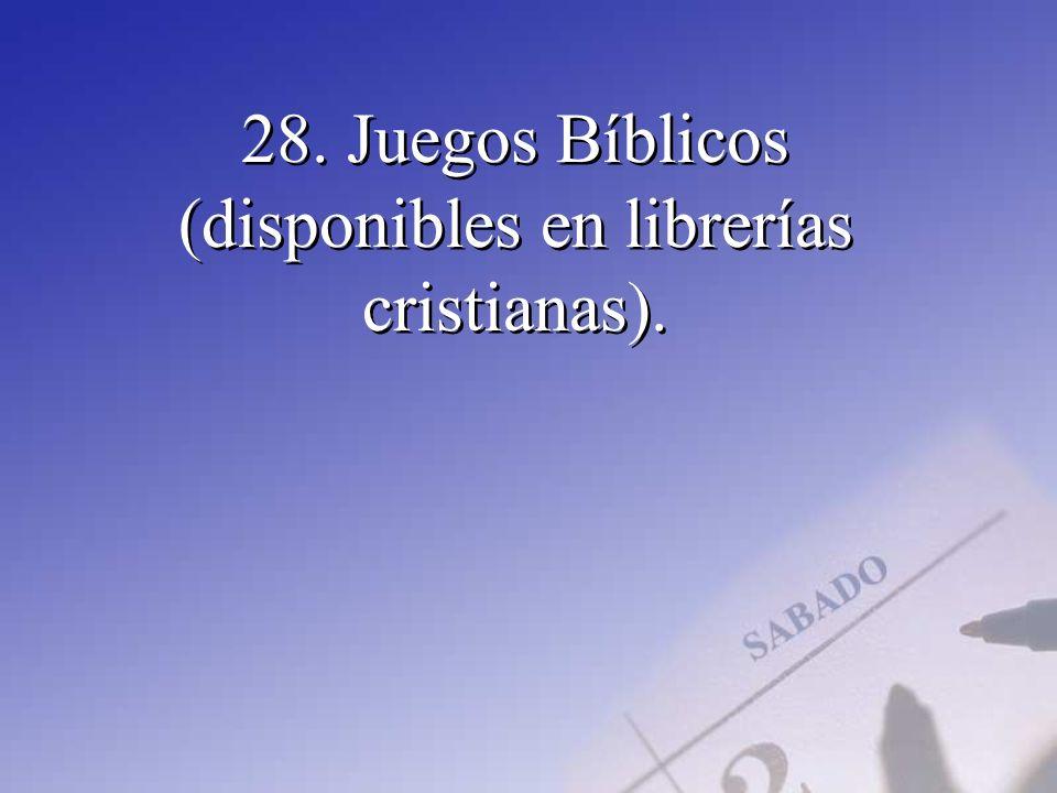 28. Juegos Bíblicos (disponibles en librerías cristianas).