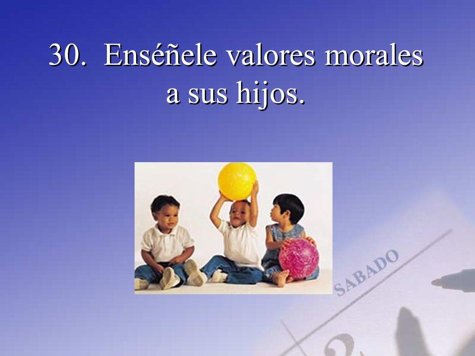 30. Enséñele valores morales a sus hijos.