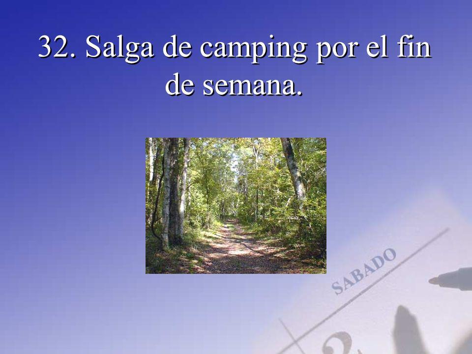 32. Salga de camping por el fin de semana.