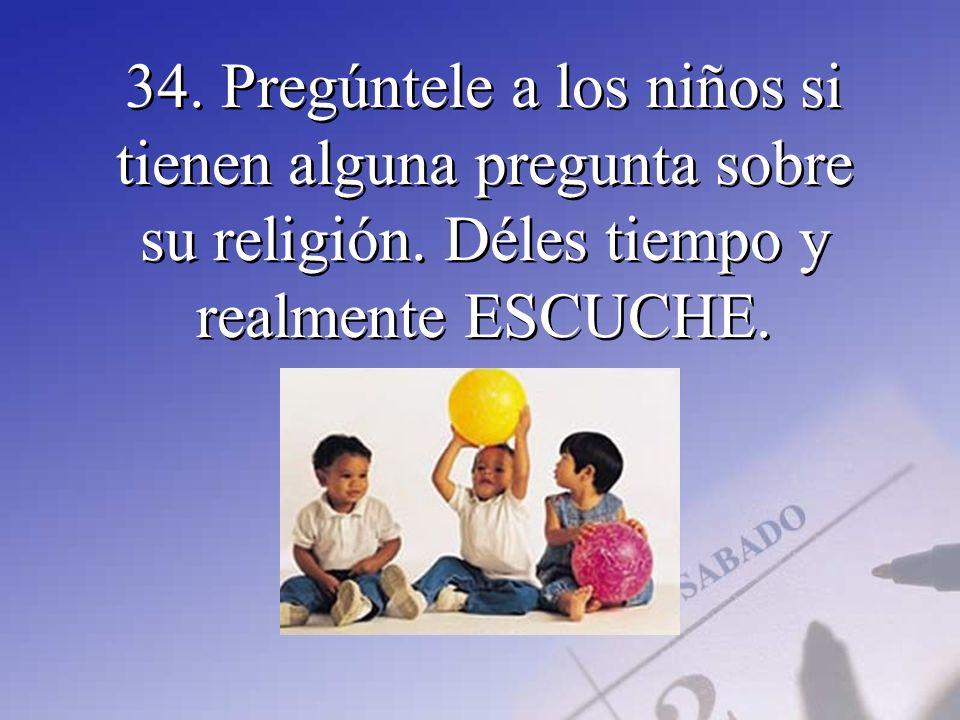 34. Pregúntele a los niños si tienen alguna pregunta sobre su religión