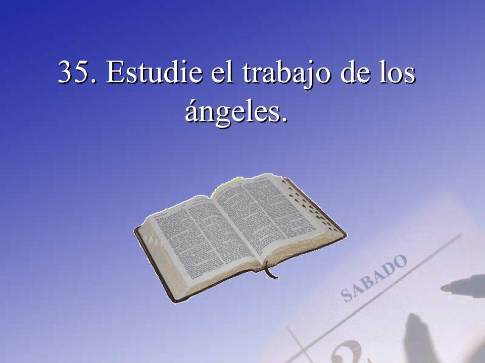 35. Estudie el trabajo de los ángeles.