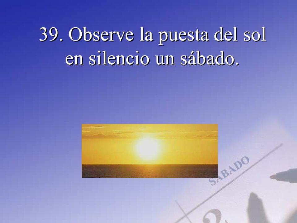 39. Observe la puesta del sol en silencio un sábado.