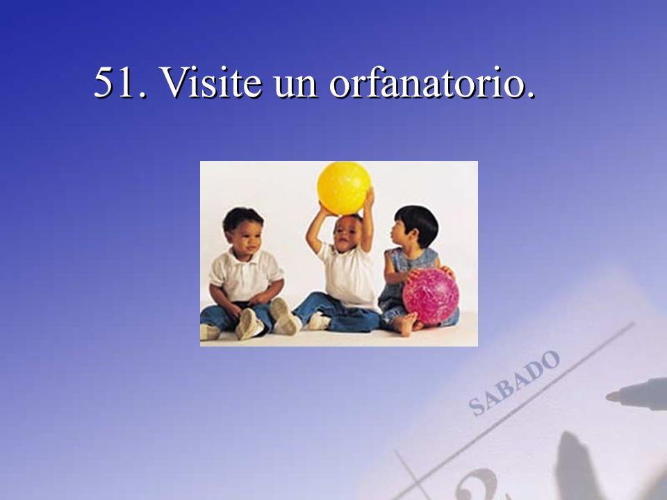 51. Visite un orfanatorio.