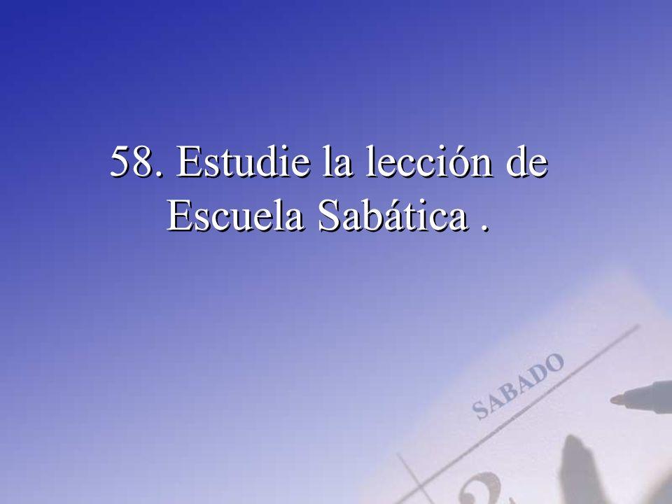 58. Estudie la lección de Escuela Sabática .