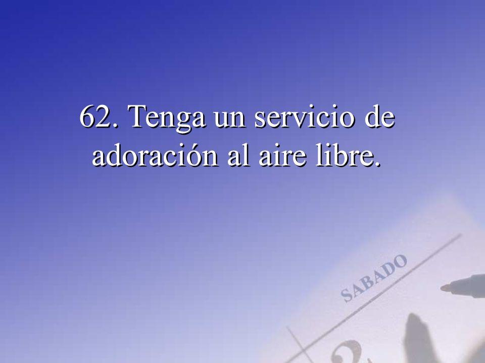 62. Tenga un servicio de adoración al aire libre.