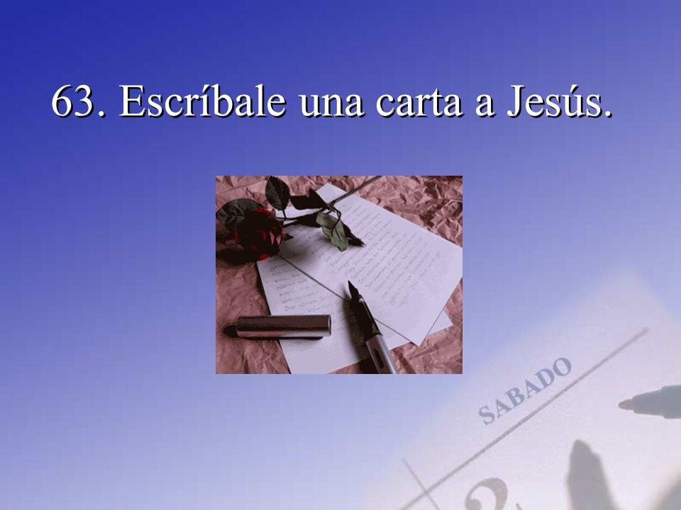 63. Escríbale una carta a Jesús.