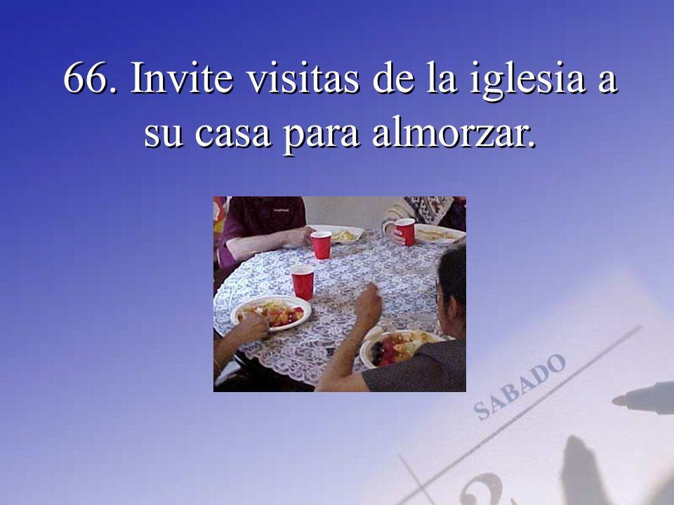 66. Invite visitas de la iglesia a su casa para almorzar.