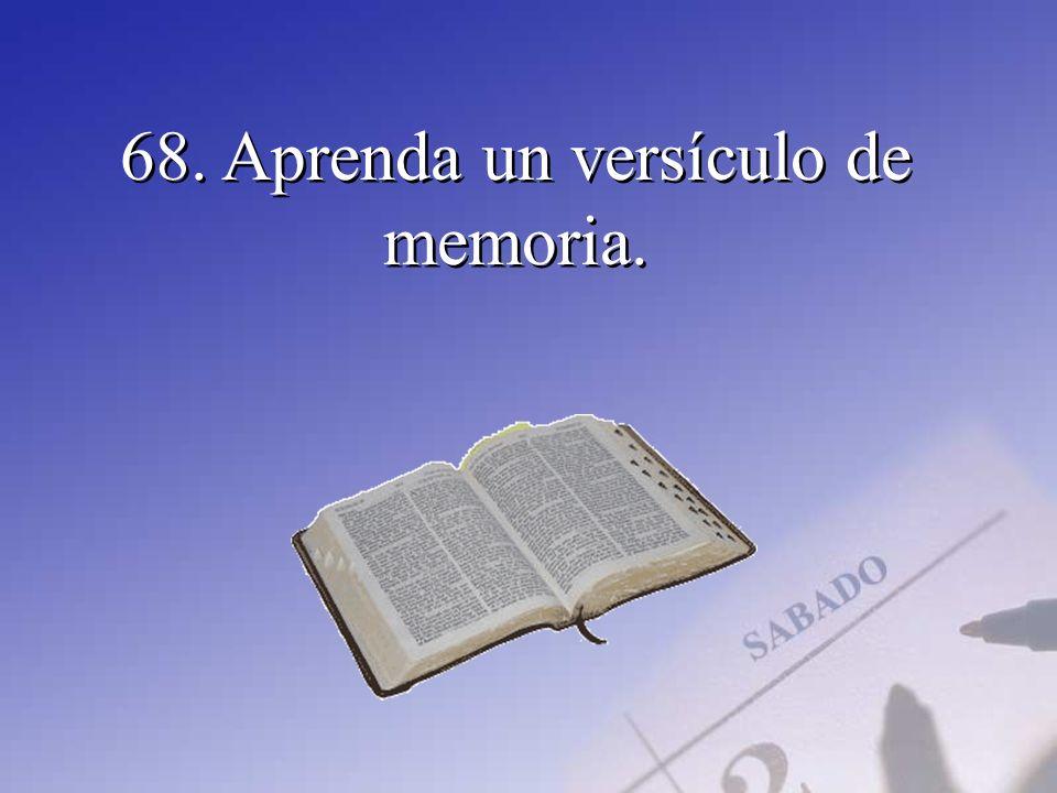 68. Aprenda un versículo de memoria.