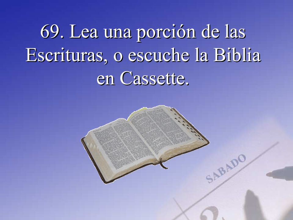 69. Lea una porción de las Escrituras, o escuche la Biblia en Cassette.