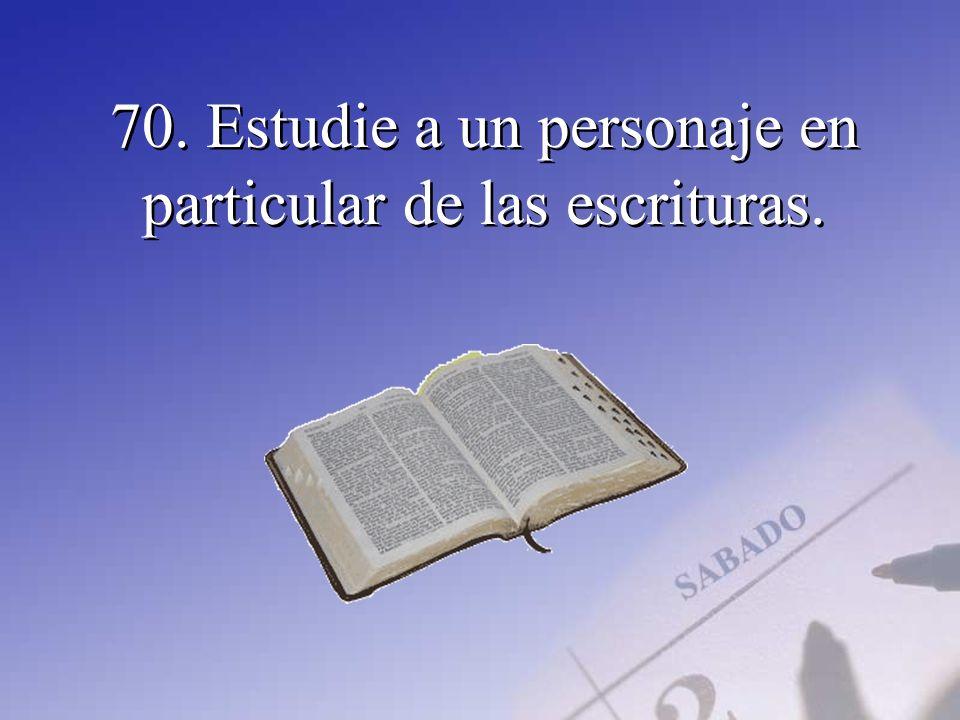 70. Estudie a un personaje en particular de las escrituras.